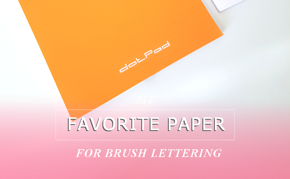 My Favorite Papers for Brush Lettering