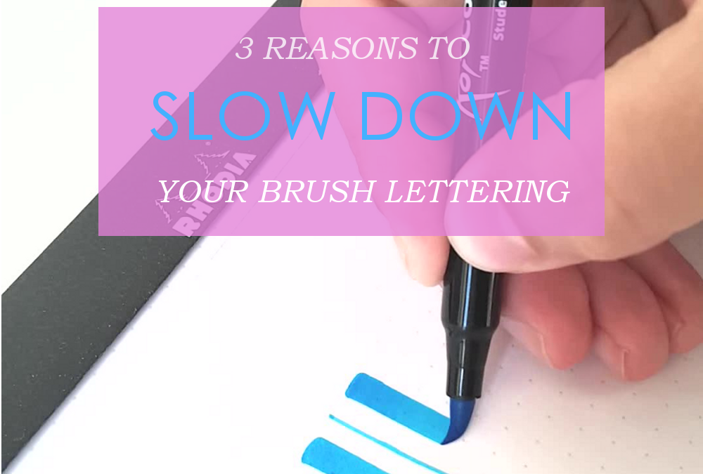 Why Going Slow Will Improve Your Brush Lettering Faster