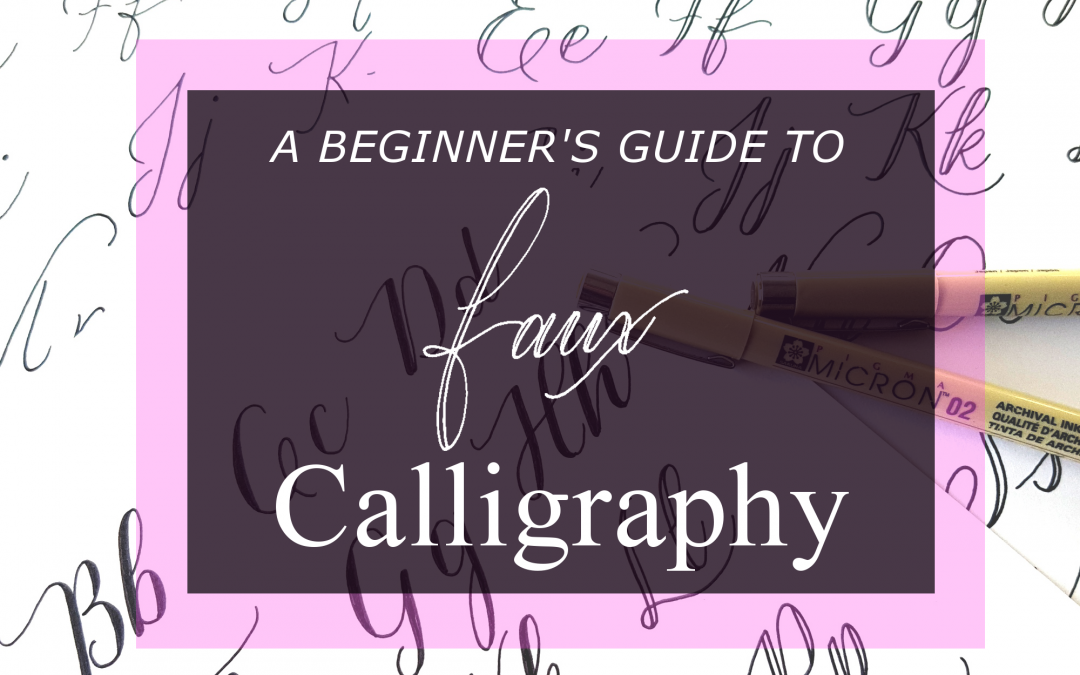 A Beginner's Guide to Faux Calligraphy